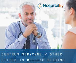 Centrum Medyczne w Other Cities in Beijing (Beijing)