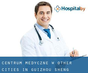 Centrum Medyczne w Other Cities in Guizhou Sheng (Guizhou Sheng)