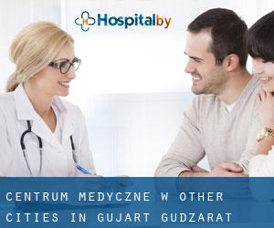 Centrum Medyczne w Other Cities in Gujarāt (Gudźarat)