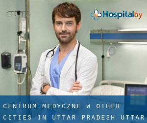 Centrum Medyczne w Other Cities in Uttar Pradesh (Uttar Pradesh)