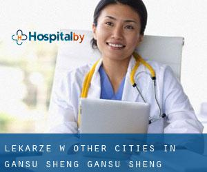 Lekarze w Other Cities in Gansu Sheng (Gansu Sheng)