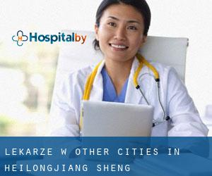 Lekarze w Other Cities in Heilongjiang Sheng (Heilongjiang Sheng)