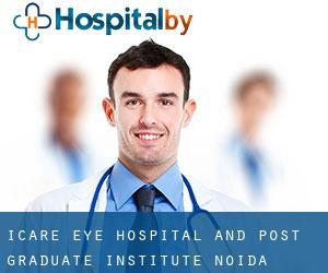ICARE Eye Hospital and Post Graduate Institute (Noida)